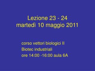 Lezione 23 - 24 marted  10 maggio 2011
