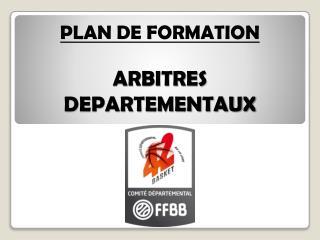 PLAN DE FORMATION  ARBITRES DEPARTEMENTAUX