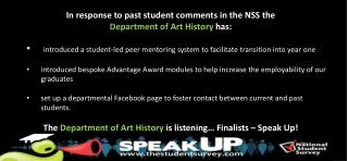 In response to past student comments in the NSS the  Department of Art History  has: