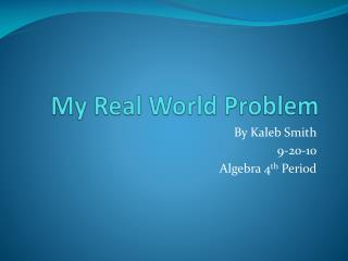 My Real World Problem