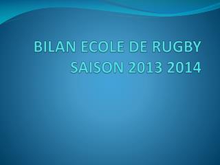 BILAN ECOLE DE RUGBY SAISON 2013 2014
