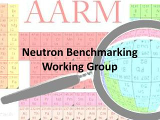 Neutron Benchmarking Working Group