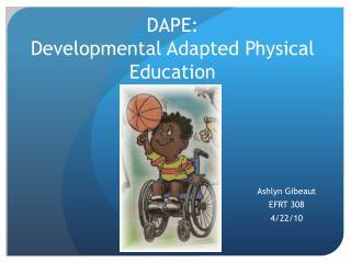 DAPE:  Developmental Adapted Physical Education