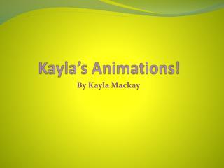 Kayla�s Animations!