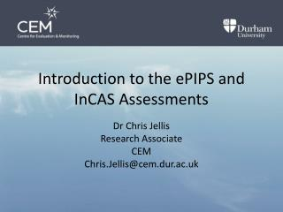 Introduction to the  ePIPS  and  InCAS  Assessments