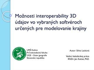Možnosti interoperability  3D  údajov vo vybraných softvéroch určených pre modelovanie krajiny
