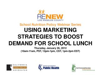 School Nutrition Policy Webinar Series USING MARKETING STRATEGIES TO BOOST DEMAND FOR SCHOOL LUNCH Thursday, January 26,