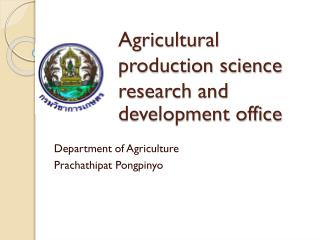 Agricultural production science research and development office