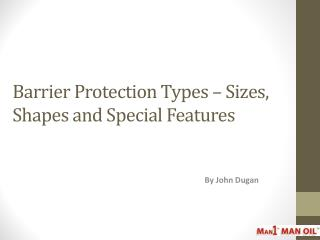 Barrier Protection Types – Sizes, Shapes and Special Feature