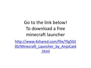 Go to the link below! To download a free minecraft  launcher