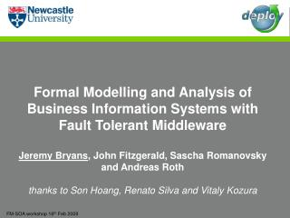 Formal Modelling and Analysis of Business Information Systems with Fault Tolerant Middleware  Jeremy Bryans, John Fitzge