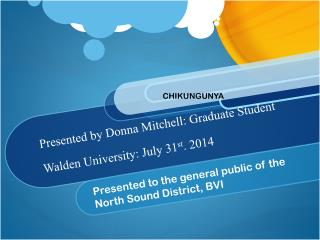 Presented by Donna Mitchell: Graduate Student Walden University: July 31 st . 2014