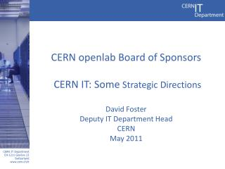 CERN  openlab  Board of Sponsors  CERN IT: Some  Strategic Directions