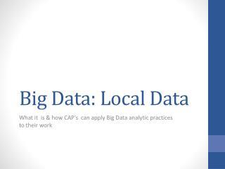 Big Data: Local Data