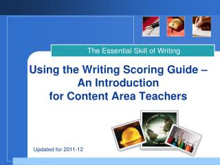 Using the Writing Scoring Guide –  An Introduction for Content Area Teachers