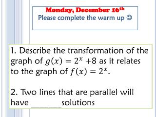 Monday, December 16 th Please complete the warm up  