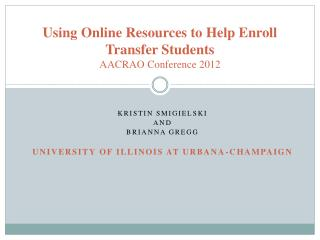 Using Online Resources to Help Enroll Transfer Students AACRAO Conference 2012