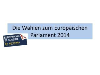 Die  W ahlen zum Europäischen Parlament 2014