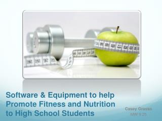 Software & Equipment to help Promote Fitness and Nutrition to High School Students