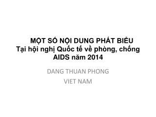 MỘT SỐ NỘI DUNG PHÁT BIỂU  Tại hội nghị Quốc tế về phòng ,  chống  AIDS  năm  2014