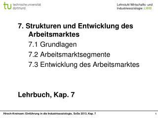 7. Strukturen und Entwicklung des Arbeitsmarktes 7.1 Grundlagen 7.2 Arbeitsmarktsegmente