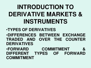 INTRODUCTION TO DERIVATIVE MARKETS  INSTRUMENTS