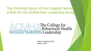 The Evolving Future of Peer Support Services:  A Role for  the  ACMHA Peer Leadership Group?