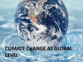 CLIMATE CHANGE AT GLOBAL LEVEL