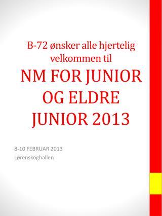 B-72 ønsker alle hjertelig velkommen til NM FOR JUNIOR OG ELDRE JUNIOR 2013