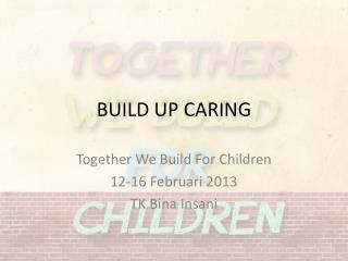 BUILD UP CARING
