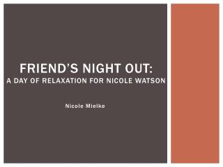 Friend�s Night Out: A Day of relaxation for Nicole Watson
