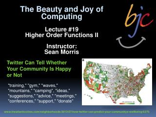 The Beauty and Joy of Computing Lecture # 19 Higher Order Functions II Instructor: Sean Morris