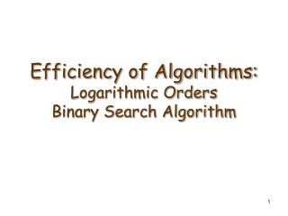 Efficiency of Algorithms: Logarithmic Orders Binary Search Algorithm