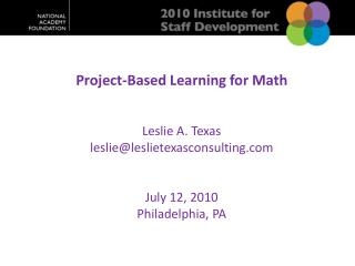 Project-Based Learning for Math  Leslie A. Texas leslie@leslietexasconsulting July 12, 2010