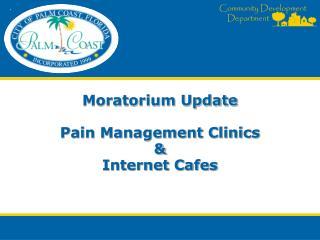 Moratorium Update Pain Management Clinics & Internet Cafes