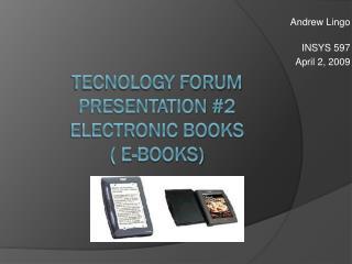 Tecnology Forum presentation #2 electronic books ( e-books)