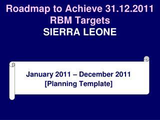 Roadmap to Achieve 31.12.2011 RBM Targets SIERRA LEONE