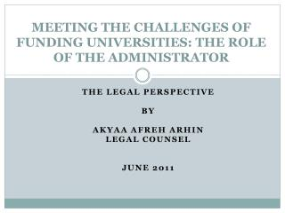 MEETING THE CHALLENGES OF FUNDING UNIVERSITIES: THE ROLE OF THE ADMINISTRATOR