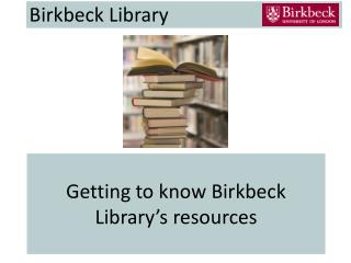 Getting to know Birkbeck Library�s resources