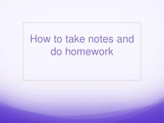 How to  take notes and do homework