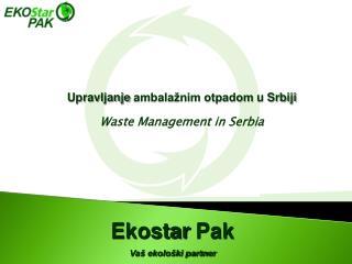 Upravljanje  ambalažnim otpadom  u Srbiji Waste Management in  Serbia