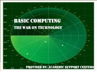 Basic Computing The WAR ON TECHNOLOGY