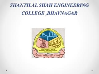 SHANTILAL SHAH ENGINEERING COLLEGE ,BHAVNAGAR