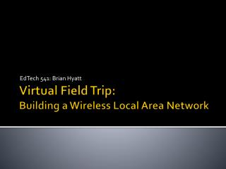 Virtual Field Trip: Building a Wireless Local Area Network