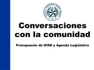 Conversaciones con la comunidad Presupuesto de HISD y Agenda Legislativa