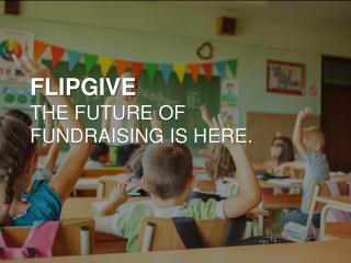 FLIPGIVE The future of  Fundraising is here.