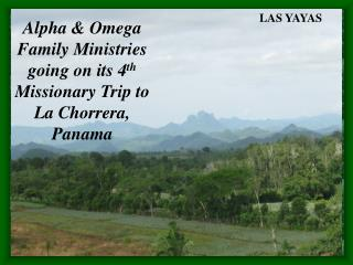 Alpha & Omega  Family Ministries  going on its 4 th  Missionary Trip to  La Chorrera, Panama