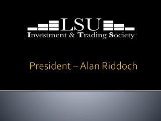 President – Alan  Riddoch
