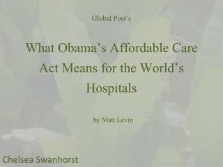 Global Post's What Obama's Affordable Care Act Means for the  World's  Hospitals  by Matt  Levin