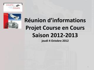 Réunion d'informations Projet Course en Cours Saison  2012-2013 jeudi  4 Octobre  2012